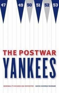 The Postwar Yankees: Baseball's Golden Age Revisited - Surdam, David George