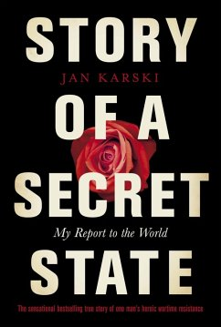 Story of a Secret State: My Report to the World (eBook, ePUB) - Karski, Jan
