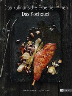 Das kulinarische Erbe der Alpen - Das Kochbuch - Flammer, Dominik; Müller, Sylvan