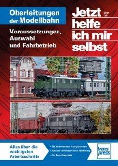 Oberleitungen auf der Modellbahn - Lieb, Ulrich
