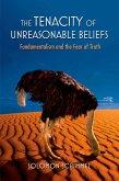 The Tenacity of Unreasonable Beliefs (eBook, PDF)