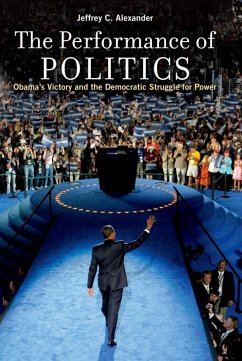 The Performance of Politics (eBook, ePUB) - Alexander, Jeffrey C.