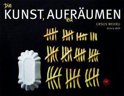 Die Kunst, aufzuräumen - Wehrli, Ursus