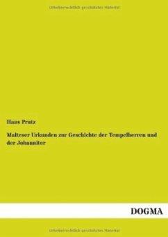 Malteser Urkunden zur Geschichte der Tempelherren und der Johanniter