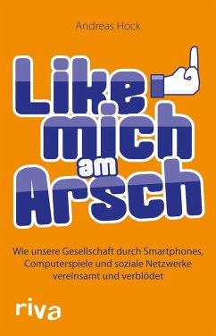 Like mich am Arsch - Hock, Andreas