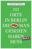 111 Orte in Berlin, die man gesehen haben muss. Band 2