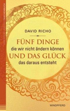 Fünf Dinge die wir nicht ändern können und das Glück, das daraus entsteht - Richo, David