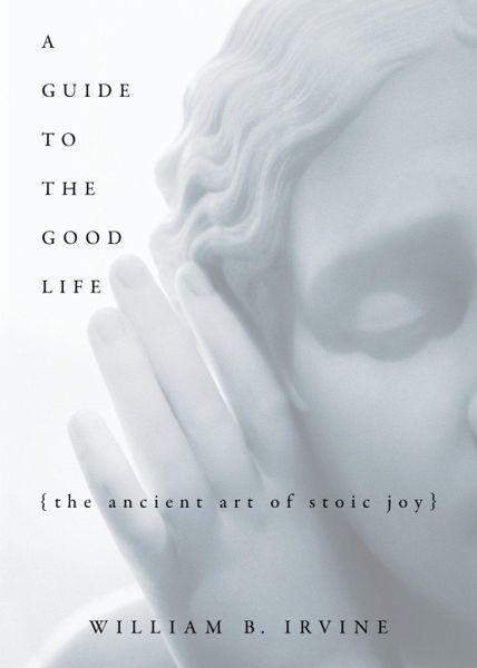 A Guide to the Good Life (eBook, PDF) von William B