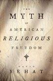 The Myth of American Religious Freedom (eBook, ePUB)