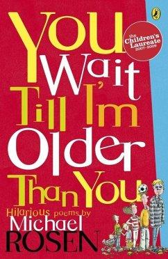 You Wait Till Im Older Than You!