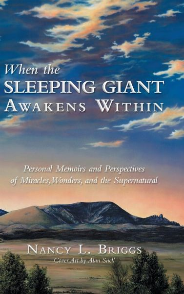 When the Sleeping Giant Awakens Within: Personal Memoirs and Perspectives of Miracles, Wonders, and the Supernatural - Briggs, Nancy L.