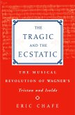 Tragic and the Ecstatic: The Musical Revolution of Wagners Tristan and Isolde (eBook, PDF)