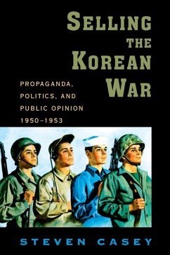 Selling the Korean War (eBook, ePUB) - Casey, Steven