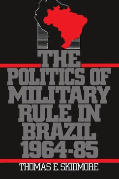 The Politics of Military Rule in Brazil, 1964-1985 (eBook, PDF) - Skidmore, Thomas E.