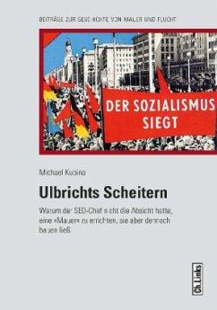 Ulbrichts Scheitern - Kubina, Michael