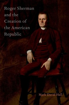 Roger Sherman and the Creation of the American Republic (eBook, ePUB) - Hall, Mark David
