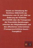Gesetz zur Umsetzung der Richtlinie 2000/52/EG der Kommission vom 26. Juli 2000 zur Änderung der Richtlinie 80/723/EWG über die Transparenz der finanziellen Beziehungen zwischen den Mitgliedstaaten und den öffentlichen Unternehmen (Transparenzrichtlinie-Gesetz - TranspRLG)