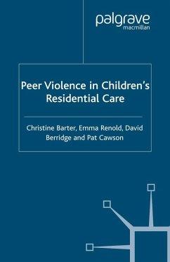Peer Violence in Children's Residential Care (eBook, PDF) - Barter, C.; Renold, E.; Berridge, D.; Cawson, P.