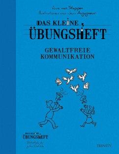 Das kleine Übungsheft Gewaltfreie Kommunikation - Stappen, Anne van
