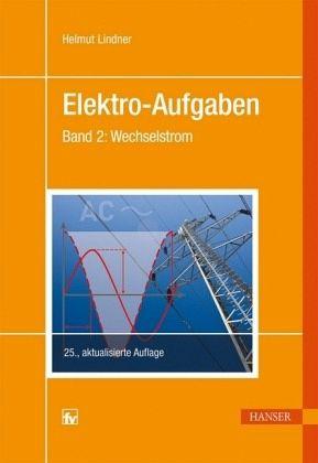 Elektro-Aufgaben 02. Wechselstrom von Helmut Lindner - Fachbuch ...