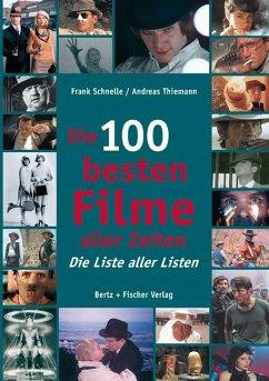 Die 100 besten Filme aller Zeiten - Schnelle, Frank; Thiemann, Andreas