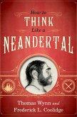 How To Think Like a Neandertal (eBook, ePUB)