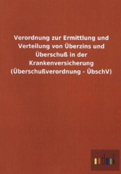 Verordnung zur Ermittlung und Verteilung von Überzins und Überschuß in der Krankenversicherung (Überschußverordnung - ÜbschV)