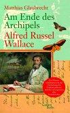 Am Ende des Archipels - Alfred Russel Wallace (eBook, ePUB)