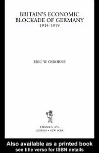 Britain's Economic Blockade of Germany, 1914-1919 (eBook, PDF)