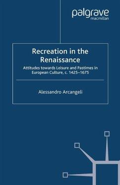Recreation in the Renaissance (eBook, PDF) - Arcangeli, A.