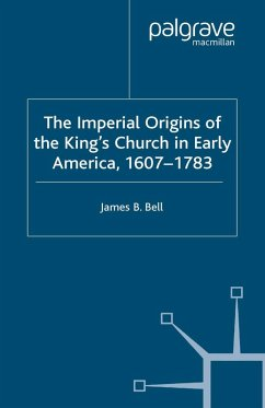 The Imperial Origins of the King's Church in Early America 1607-1783 (eBook, PDF) - Bell, James