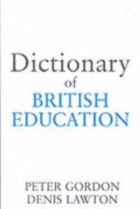 Dictionary of British Education (eBook, PDF) - Gordon, Peter; Gordon, Professor Peter; Lawton, Denis; Lawton, Professor Denis