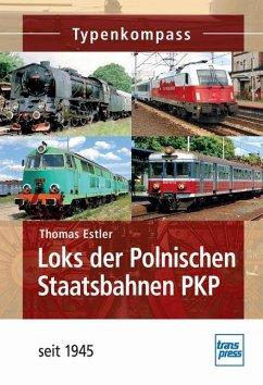 Loks der Polnischen Staatsbahn PKP seit 1945 - Estler, Thomas