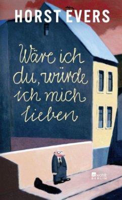 Wäre ich du, würde ich mich lieben - Evers, Horst