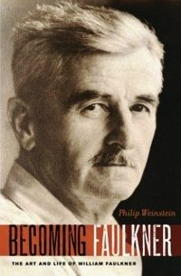 Becoming Faulkner: The Art and Life of William ...