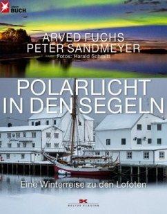 Polarlicht in den Segeln - Fuchs, Arved; Sandmeyer, Peter