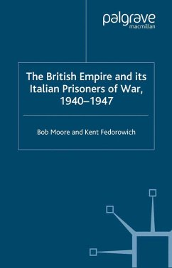 The British Empire and its Italian Prisoners of War, 1940-1947 (eBook, PDF) - Moore, B.; Fedorowich, K.