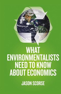 What Environmentalists Need to Know About Economics (eBook, PDF) - Scorse, J.