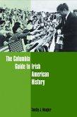 The Columbia Guide to Irish American History (eBook, ePUB)
