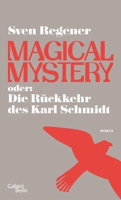 Magical Mystery oder: Die Rückkehr des Karl Schmidt - Regener, Sven
