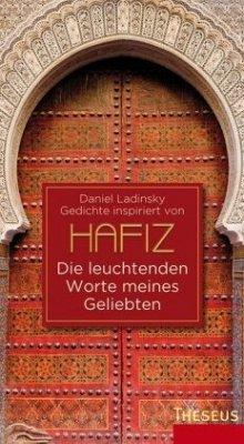 Hafiz - Die leuchtenden Worte meines Geliebten - Ladinsky, Daniel