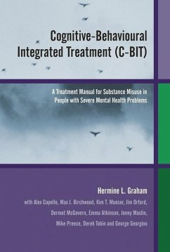 Cognitive-Behavioural Integrated Treatment (C-BIT) (eBook, PDF) - Georgiou, George; Atkinson, Emma; Maslin, Jenny; Mueser, Kim T.; McGovern, Dermot; Copello, Alex; Orford, Jim; Preece, Mike; Tobin, Derek; Graham, Hermine L.; Birchwood, Max J.