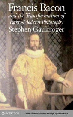 Francis Bacon and the Transformation of Early-Modern Philosophy (eBook, PDF) - Gaukroger, Stephen