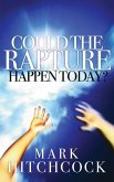 Could the Rapture Happen Today? (eBook, ePUB)