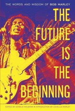 The Future Is the Beginning (eBook, ePUB) - Marley, Bob