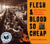 Flesh and Blood So Cheap: The Triangle Fire and Its Legacy (eBook, ePUB)