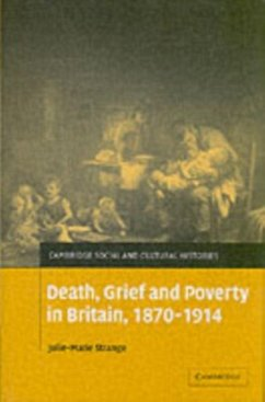 Death, Grief and Poverty in Britain, 1870-1914 (eBook, PDF) - Strange, Julie-Marie
