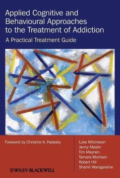 Applied Cognitive and Behavioural Approaches to the Treatment of Addiction (eBook, PDF) - Hill, Robert; Wanigaratne, Shamil; Meynen, Tim; Morrison, Tamara; Maslin, Jenny; Mitcheson, Luke