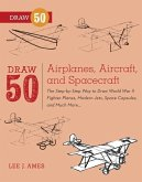 Draw 50 Airplanes, Aircraft, and Spacecraft (eBook, ePUB)