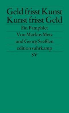 Geld frisst Kunst - Kunst frisst Geld - Seeßlen, Georg;Metz, Markus